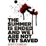 The Summer is Ended and We are Not Yet Saved by Joey Comeau
