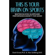 This Is Your Brain on Sports by Dr David Grand