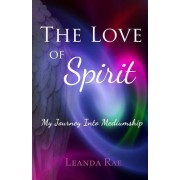 The Love of Spirit: My Journey Into Mediumship