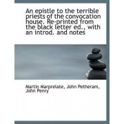 An Epistle to the Terrible Priests of the Convocation House. Re-Printed from the Black Letter Ed., W by Martin Marprelate