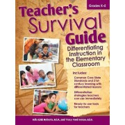 Teacher's Survival Guide: Differentiating Instruction in the Elementary Classroom by Julia Roberts