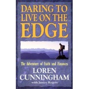 Daring to Live on the Edge by Loren Cunningham