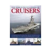 The World Encyclopedia of Cruisers An Illustrated History of the Cruisers of the World, from the American Civil War to the Royal Navy's Last Conventi warships with 500 identification photographs