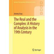 The Real and the Complex: A History of Analysis in the 19th Century 2015 by Jeremy Gray