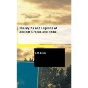 The Myths and Legends of Ancient Greece and Rome by E M Berens