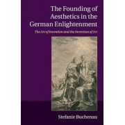 The Founding of Aesthetics in the German Enlightenment by Stefanie Buchenau