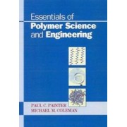 Essentials of Polymer Science and Engineering by Paul C. Painter