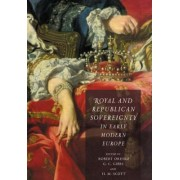 Royal and Republican Sovereignty in Early Modern Europe by Robert Oresko