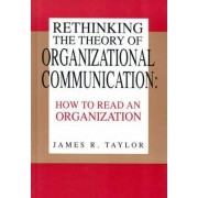 Rethinking the Theory of Organizational Communication by James R Taylor