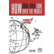 How Coca-Cola Took Over the World by Giles Lury