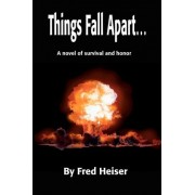 Things Fall Apart by Fred Heiser