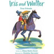 Iris and Walter True Friends by Elissa Haden Guest