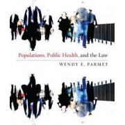 Populations, Public Health, and the Law by Wendy E. Parmet