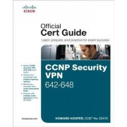 CCNP Security Vpn 642-648 Official Cert Guide by Howard Hooper