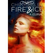 The Chronicles of Fire and Ice - A Journal by L L Hunter