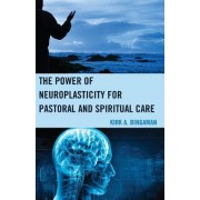 The Promise of Neuroplasticity for Pastoral and Spiritual Care by Kirk A. Bingaman