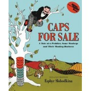 Caps For Sale 75th Anniversary Edition: A Tale of a Peddler, Some Monkeys and Their Monkey Busine by Esphyr Slobodkina