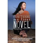 How I Wrote My First Novel: My Steps, Pitfalls, and Revelations as a Wife and Mother