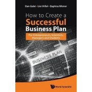 How To Create A Successful Business Plan: For Entrepreneurs, Scientists, Managers And Students by Dan Galai