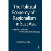 The Political Economy of Regionalism in East Asia by Hidetaka Yoshimatsu