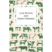 Live Stock And Dairy Farming, A Non-Technical Manual For The Successful Breeding, Care And Management Of Farm Animals, The Dairy Herd, And The Essentials Of Dairy Production by Various