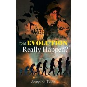 Did Evolution Really Happen? by Joseph G. Tubbs