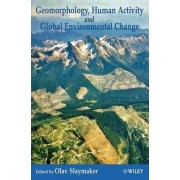 Geomorphology, Human Activity and Global Environmental Change by Olav Slaymaker