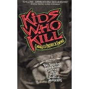 Kids Who Kill by Charles Patrick Ewing