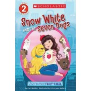 Scholastic Reader Level 2: Flash Forward Fairy Tales: Snow White and the Seven Dogs by Cari Meister