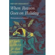 When Reason Goes on Holiday by Neven Sesardiac