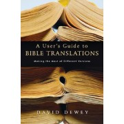 A User's Guide to Bible Translations by David Dewey