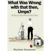 What Was Wrong with That Then, Umps? by Matthew Stevenson