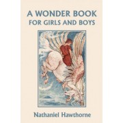 A Wonder Book for Girls and Boys, Illustrated Edition (Yesterday's Classics) by Nathaniel Hawthorne