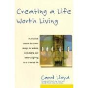 Creating a Life Worth Living by Carol Lloyd
