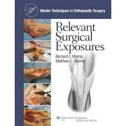 Master Techniques in Orthopaedic Surgery: Relevant Surgical Exposures by Bernard F. Morrey
