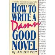 How to Write A Damn Good Novel by Frey