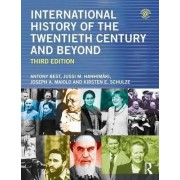 International History of the Twentieth Century and Beyond by Anthony Best