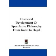 Historical Development of Speculative Philosophy from Kant to Hegel by Heinrich Moritz Chalybaus