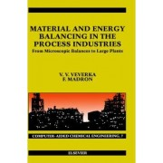 Material and Energy Balancing in the Process Industries: Volume 7 by V. V. Veverka