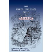 The Three Little Pigs Build in America by Charles E Degraffenried