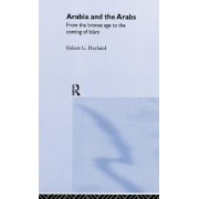 Arabia and the Arabs by Robert G. Hoyland