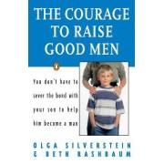 The Courage to Raise Good Men by Olga Silverstein