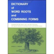 Dictionary of Word Roots and Combining Forms by Donald J. Borror