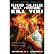 Rico Slade Will Fucking Kill You by Bradley Sands