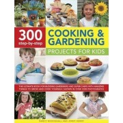 300 Step-by-Step Cooking & Gardening Projects for Kids by Nancy McDougall