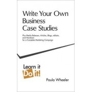 Write Your Own Business Case Studies by Paula Wheeler