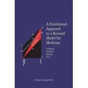 A Nutritional Approach to a Revised Model for Medicine by Derrick Lonsdale M D