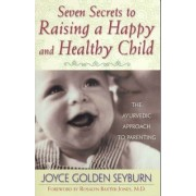 Seven Secrets to Raising a Happy and Healthy Child by Joyce Golden Seyburn