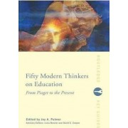 Fifty Modern Thinkers on Education by Liora Bresler