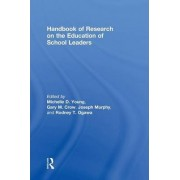Handbook of Research on the Education of School Leaders by Michelle D. Young